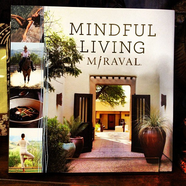 A little gem we discovered... Mindful Living by Miraval. Beautiful, perfect coffee table book you'll go back to again and again.