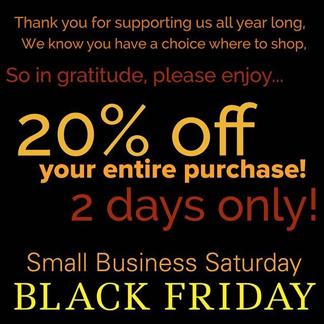 2 days only! 20% off your entire purchase this Friday and Saturday! November 24-25, 2017. #ShopSmall #shopLocal.